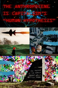 ! THE ANTHROPOCENE IS CAPITALISMS HUMAN HYPOTHESIS